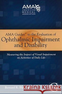 AMA Guides to the Evaluation of Ophthalmic Impairment and Disability: Measuring the Impact of Visual Impairment on Activities of Daily Life Bernard R. Blais 9781603591034