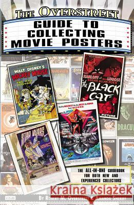 The Overstreet Guide to Collecting Movie Posters Robert M. Overstreet Amanda Sheriff 9781603601832
