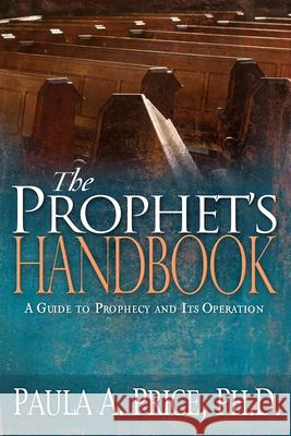 The Prophet's Handbook: A Guide to Prophecy and Its Operation Paula Price 9781603740197