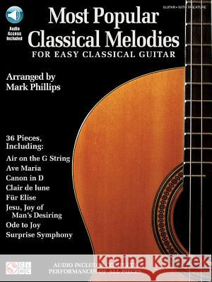 Most Popular Classical Melodies for Easy Classical Guitar [With CD (Audio)] Mark Phillips 9781603781480