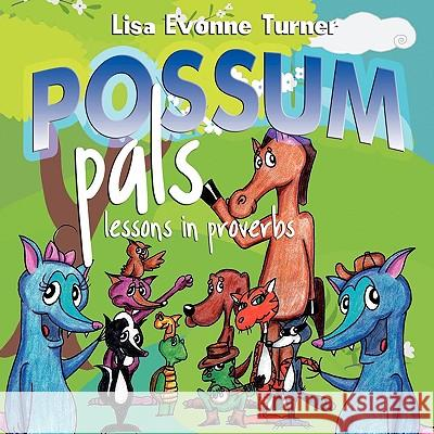 Possum Pals: Lessons in Proverbs Lisa Evonne Turner 9781603832380
