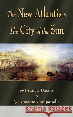 The New Atlantis and The City of the Sun : Two Classic Utopias Bacon Franci Campanella Tomass Francis Bacon 9781603863803 Watchmaker Publishing