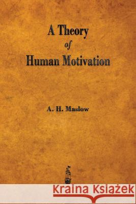 A Theory of Human Motivation Abraham H. Maslow   9781603865784