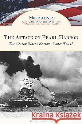 The Attack on Pearl Harbor : The United States Enters World War II John Davenport 9781604130102