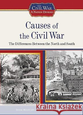 Causes of the Civil War: The Differences Between the North and South Shane Mountjoy                           Shane Mountjoy 9781604130362