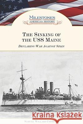 The Sinking of the USS Maine: Declaring War Against Spain  9781604130492