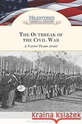 The Outbreak of the Civil War: A Nation Tears Apart  9781604130539