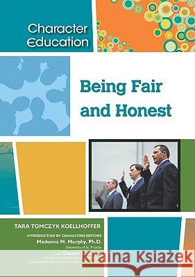 Being Fair and Honest Tara Koellhoffer Tara Koellhoffer                         Taratomczyk Koellhoffer 9781604131185