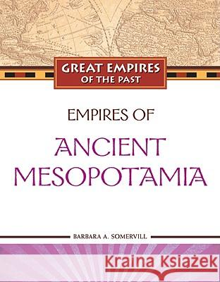 Empires of Ancient Mesopotamia TBD                                      Barbara a Somervill 9781604131574 Chelsea House Publications