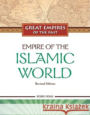 Empire of the Islamic World TBD                                      Robin Doak 9781604131611 Chelsea House Publications