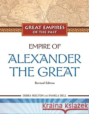 Empire of Alexander the Great TBD                                      Debra Skelton and Pamela Dell            Debra Skelton 9781604131628 Chelsea House Publications
