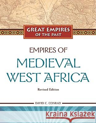 Empires of Medieval West Africa: Ghana, Mali, and Songhay TBD                                      David C Conrad 9781604131642 Chelsea House Publications