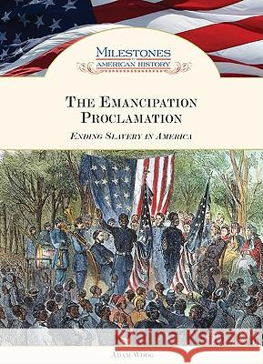 The Emancipation Proclamation : Ending Slavery in America Adam Woog                                Adam Woog 9781604133073