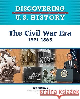 The Civil War Era : 1851-1865 Tim McNeese                              Tim McNeese 9781604133523
