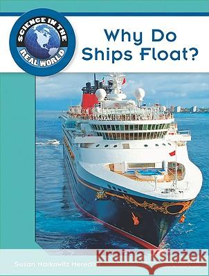 Why Do Ships Float? Robert Famighetti                        Susan Markowitz Meredith Susan Markowitz Meredith 9781604134667 Chelsea House Publications
