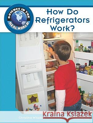 How Do Refrigerators Work? Robert Famighetti                        Christina Wilsdon                        Debra Voege M a 9781604134735 Chelsea House Publications
