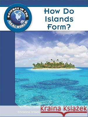 How Do Islands Form? Robert Famighetti 9781604134742 Chelsea House Publications