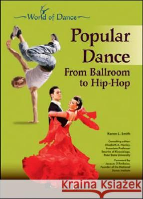 POPULAR DANCE: FROM BALLROOM TO HIP-HOP Karen L. Smith Consulting Editor Elizabe 9781604134841