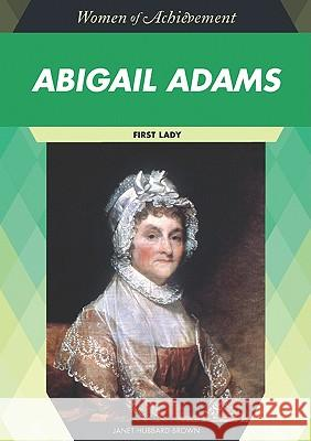 Abigail Adams: First Lady Janet Hubbard-Brown Janet Hubbard-Brown 9781604134919