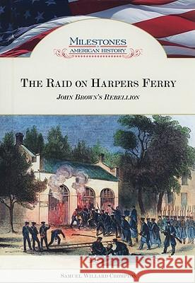 The Raid on Harpers Ferry : John Brown's Rebellion Samuel Willard Crompton 9781604136784