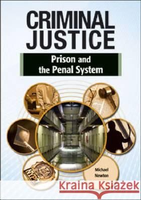 PRISON AND THE PENAL SYSTEM Michael Newton 9781604138931 Chelsea House Publications