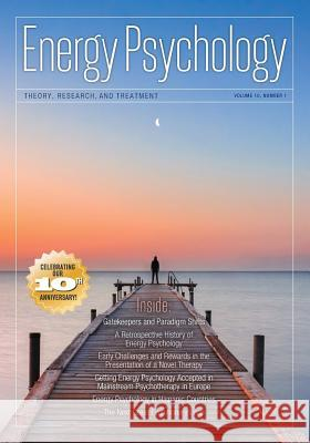 Energy Psychology Journal, 10: 1: Theory, Research, and Treatment Dawson Church 9781604151510