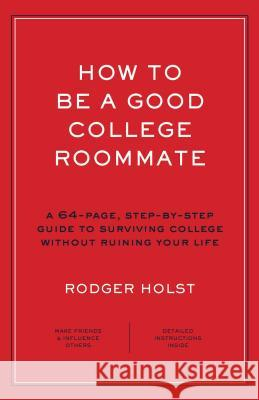 How to Be a Good College Roommate Roger Holst 9781604338607