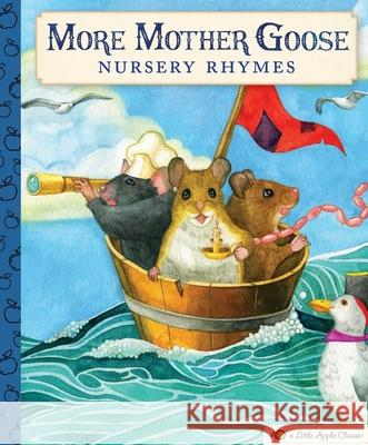 More Mother Goose Nursery Rhymes: A Little Apple Classic Mother Goose 9781604339512