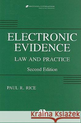 Electronic Evidence: Law and Practice Paul Rice 9781604420845
