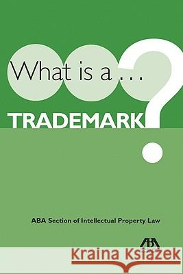 What Is A... Trademark? American Bar Association 9781604425116