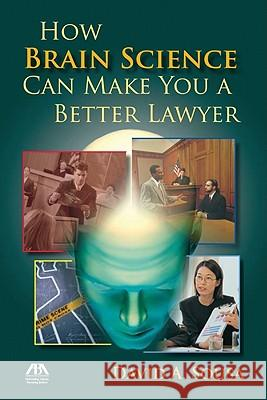 How Brain Science Can Make You a Better Lawyer David Sousa 9781604425345