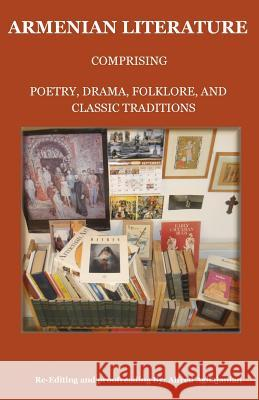 Armenian Literature: Comprising Poetry, Drama, Folklore, and Classic Traditions Alfred Aghajanian 9781604440003