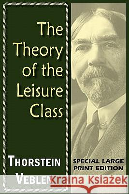 The Theory of the Leisure Class Thorstein Veblen 9781604503890 ARC Manor