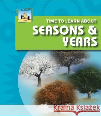 Time to Learn about Seasons & Years Pam Scheunemann 9781604530186