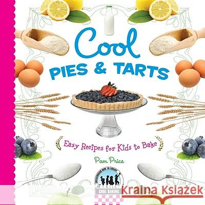 Cool Pies & Tarts: Easy Recipes for Kids to Bake Pamela S. Price Price Price 9781604537789