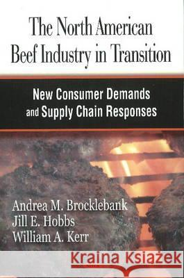 The North American Beef Industry in Transition: New Consumer Demands and Supply Chain Responses Brocklebank Am 9781604561210