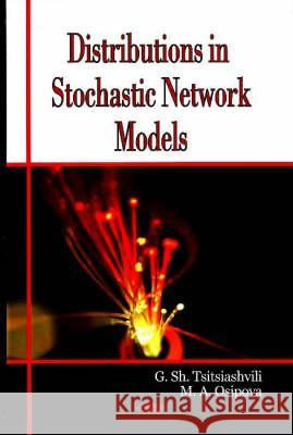 Distributions in Stochastic Network Models G Sh Tsitsiashvili M. A . Osipova 9781604561432