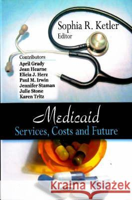 Medicaid : Services, Costs & Future  9781604563511