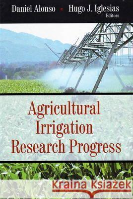 Agricultural Irrigation Research Progress  9781604565799