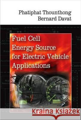 Fuel Cell Power Source for Electric Vehicle Applications Phatiphat Thounthong Bernard Davat 9781604565935