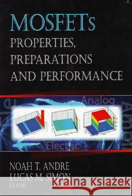 MOSFETs: Properties, Preparations and Performance Noah T. Andre Lucas M. Simon 9781604567625