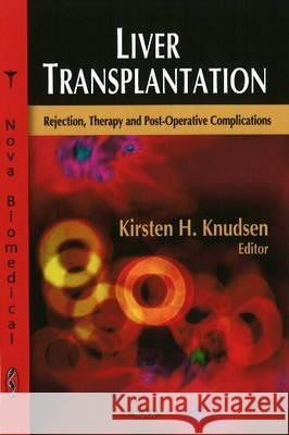 Liver Transplantation: Rejection, Therapy and Post-Operative Complications  9781604569759