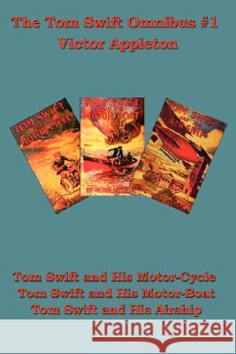 Tom Swift and His Motor-Cycle, Tom Swift and His Motor-Boat, Tom Swift and His Airship Victor, II Appleton 9781604590975
