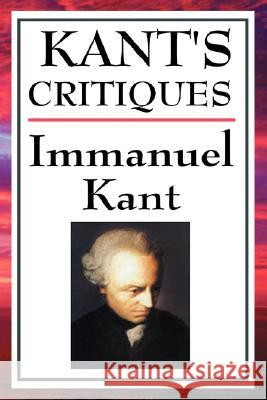 Kant's Critiques: The Critique of Pure Reason, the Critique of Practical Reason, the Critique of Judgement Immanuel Kant 9781604592764