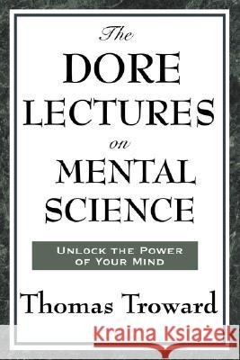 The Dore Lectures on Mental Science Thomas Troward 9781604593365