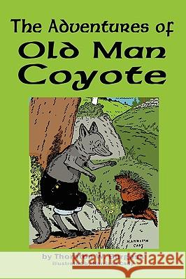 The Adventures of Old Man Coyote Thornton W. Burgess Harrison Cady 9781604597578 Flying Chipmunk Publishing