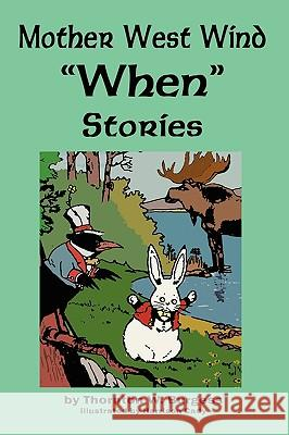 Mother West Wind 'when' Stories Thornton W. Burgess Harrison Cady 9781604598049 Flying Chipmunk Publishing