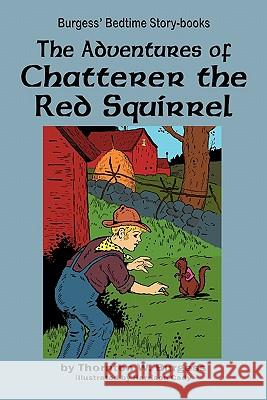 The Adventures of Chatterer the Red Squirrel Thornton W. Burgess Harrison Cady 9781604599640
