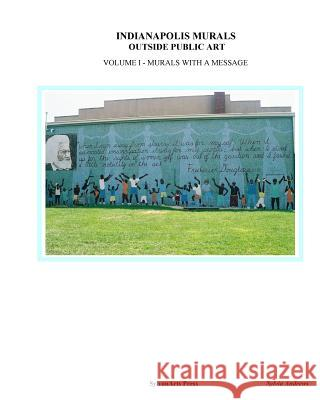 Indianapolis Murals, Outside Public Art: Murals with a Message Sylvia Andrews 9781604613711