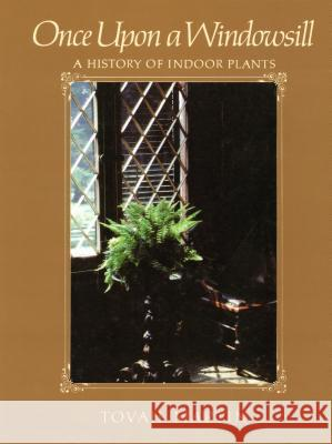 Once Upon a Windowsill: A History of Indoor Plants Tovah Martin 9781604690576